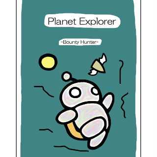 Planet Explorer -Bounty Hunter-